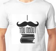 I must ask you about books Unisex T-Shirt