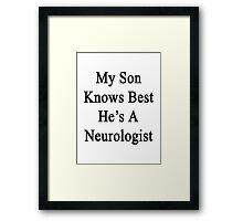 My Son Knows Best He's A Neurologist  Framed Print
