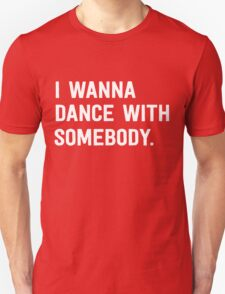 I wanna dance with somebody Unisex T-Shirt