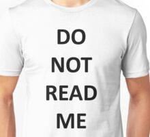 DO NOT READ ME Unisex T-Shirt