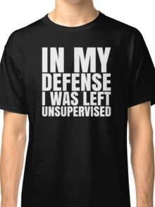 I Was Left Unsupervised - White Text Classic T-Shirt