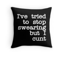 Quote Funny I've Tried to Stop Swearing but i cunt Throw Pillow