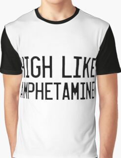 High Like Amphetamine Graphic T-Shirt