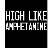 High Like Amphetamine Photographic Print