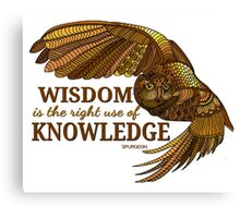 Wisdom is the right use of Knowledge Owl Canvas Print