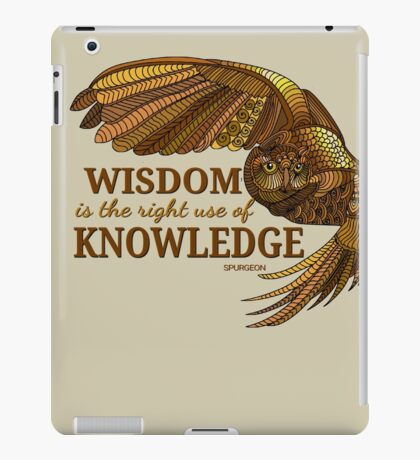 Wisdom is the right use of Knowledge Owl iPad Case/Skin