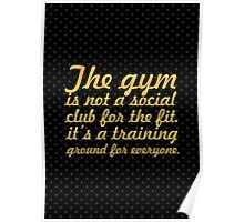 The gym is not a... Gym Motivational Quote Poster