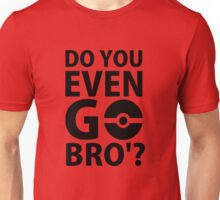 do you even go bro ?(2) Unisex T-Shirt