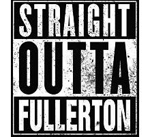 Straight Outta Fullerton Photographic Print