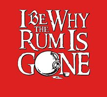 Why The Rum Is Gone Unisex T-Shirt