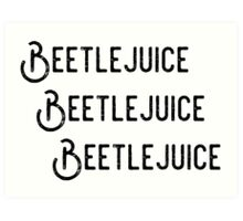 Beetlejuice, Beetlejuice, Beetlejuice Art Print