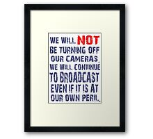 We Will NOT Turn Off Our Cameras Framed Print