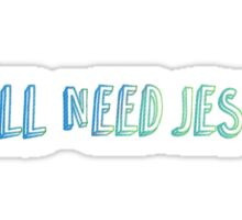 Y'all need jesus. Sticker