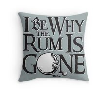 Why The Rum Is Gone Throw Pillow