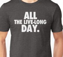 All The Live-Long Day Unisex T-Shirt
