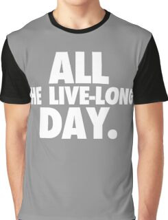 All The Live-Long Day Graphic T-Shirt