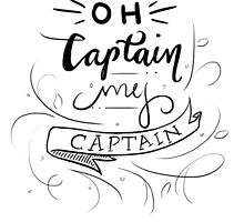 Oh Captain, My Captain by Franimated Designs