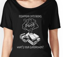 Disappear into books !! What's your superpower? Women's Relaxed Fit T-Shirt