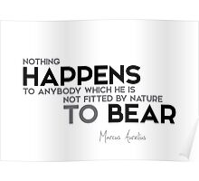 fitted by nature to bear - marcus aurelius Poster