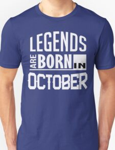 Legends are Born in OCTOBER Unisex T-Shirt