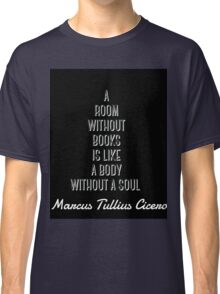 Cicero reading quote Classic T-Shirt