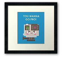 Oh? You Wanna GO PRO! Framed Print