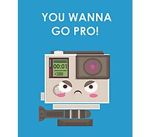 Oh? You Wanna GO PRO! Photographic Print