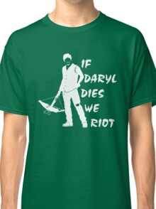If Daryl Dies We Riot - TWD Classic T-Shirt