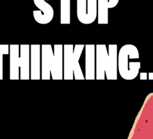 Smoke weed and stop thinking Sticker