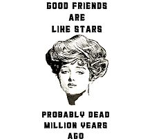 Good friends are like stars Photographic Print