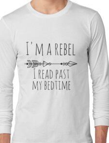 I'm A Rebel - I Read Past My Bedtime Long Sleeve T-Shirt
