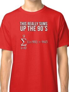 Math Equation: This really sums up the 90's Classic T-Shirt