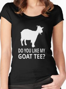 Do You Like My Goat Tee? Women's Fitted Scoop T-Shirt