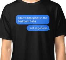 i disappoint in general Classic T-Shirt