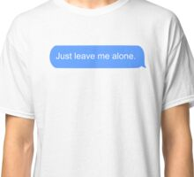 just leave me alone Classic T-Shirt