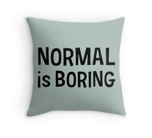 Normal is boring Black Throw Pillow