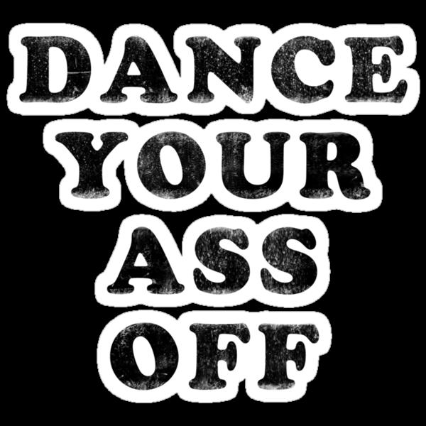 Dance Your Ass Off by ixrid