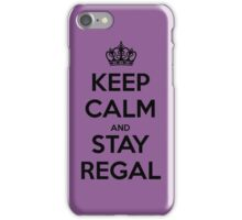 Keep Calm and Stay Regal (Black) iPhone Case/Skin
