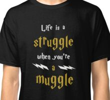 Life's a struggle when you're a muggle Classic T-Shirt