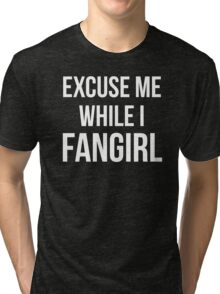 Excuse Me While I Fangirl Tri-blend T-Shirt