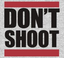 #DONTSHOOT - Michael Brown Ferguson, MO  by shirtsforshirts