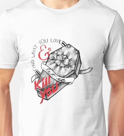 Find What You Love & Let it Kill You Unisex T-Shirt