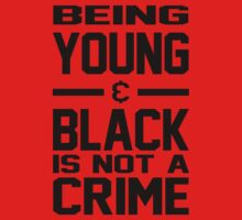 Being Young & Black Is Not A Crime - #DONTSHOOT - Michael Brown Ferguson, MO  by shirtsforshirts