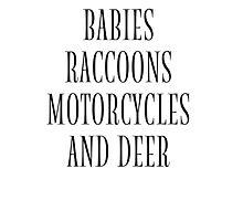 Babies, Raccoons, Motorcycles & Deer Photographic Print