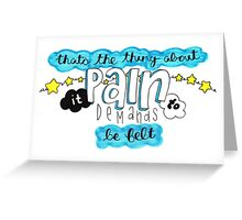 Pain demands to be felt Greeting Card