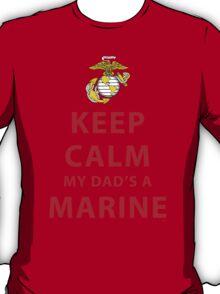 KEEP CALM MY DAD'S A MARINE T-Shirt