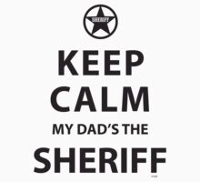 KEEP CALM MY DAD'S THE SHERIFF by PARAJUMPER