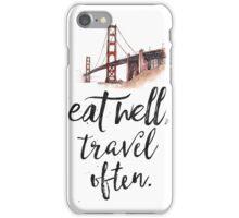 Eat well travel often - San Francisco iPhone Case/Skin