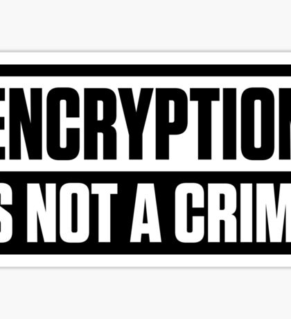 ENCRYPTION IS NOT A CRIME Sticker