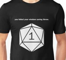 You failed your wisdom saving throw. Unisex T-Shirt
